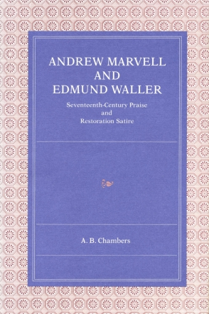 Cover image for Andrew Marvell and Edmund Waller: Seventeenth-Century Praise and Restoration Satire By A. B. Chambers