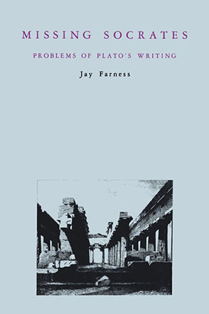 Cover image for Missing Socrates: Problems of Plato's Writing By Jay Farness