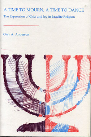 Cover image for A Time to Mourn, A Time to Dance: The Expression of Grief and Joy in Israelite Religion By Gary A. Anderson