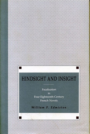 Cover image for Hindsight and Insight: Focalization in Four Eighteenth-Century French Novels By William  F. Edmiston
