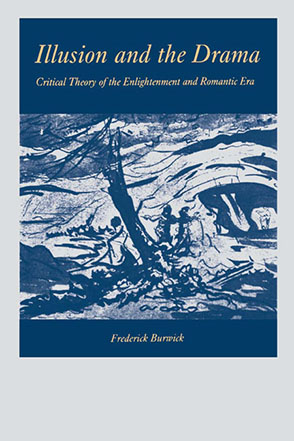 Cover image for Illusion and the Drama: Critical Theory of the Enlightenment and Romantic Era By Frederick Burwick