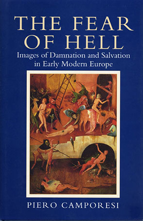 Cover image for The Fear of Hell: Images of Damnation and Salvation in Early Modern Europe By Piero Camporesi