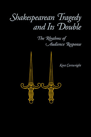 Cover image for Shakespearean Tragedy and Its Double: The Rhythms of Audience Response By Kent Cartwright