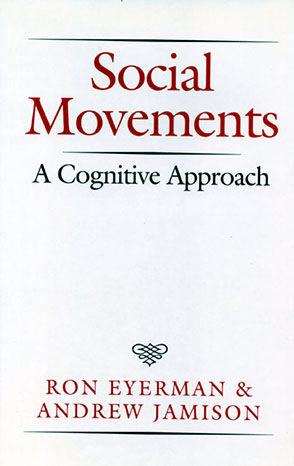 Cover image for Social Movements: A Cognitive Approach By Ron Eyerman and Andrew Jamison