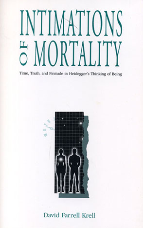Cover image for Intimations of Mortality: Time, Truth, and Finitude in Heidegger's Thinking of Being By David Farrell Krell