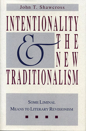 Cover image for Intentionality and the New Traditionalism: Some Liminal Means to Literary Revisionism By John T. Shawcross