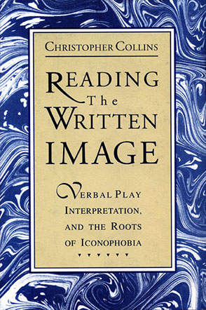 Cover image for Reading the Written Image: Verbal Play, Interpretation, and the Roots of Iconophobia By Christopher Collins