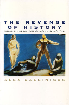 Cover image for The Revenge of History: Marxism and the East European Revolutions By Alex Callinicos