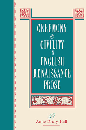 Cover image for Ceremony and Civility in English Renaissance Prose By Anne  D. Hall