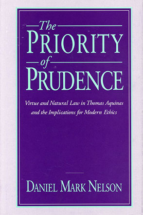 Cover image for The Priority of Prudence: Virtue and Natural Law in Thomas Aquinas and the Implications for Modern Ethics By Daniel  Mark Nelson