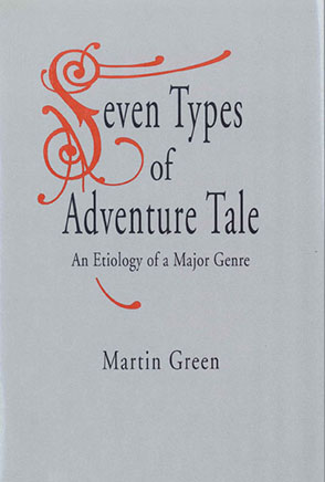 Cover image for Seven Types of Adventure Tale: An Etiology of a Major Genre By Martin Green