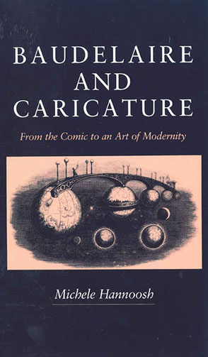 Cover image for Baudelaire and Caricature: From the Comic to an Art of Modernity By Michèle Hannoosh