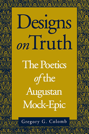Cover image for Designs on Truth: The Poetics of the Augustan Mock-Epic By Gregory Colomb