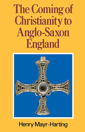 Cover image for The Coming of Christianity to Anglo-Saxon England: Third Edition By Henry Mayr-Harting