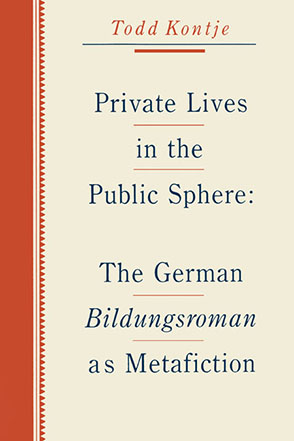 Cover image for Private Lives in the Public Sphere: The German Bildungsroman as Metafiction By Todd Kontje