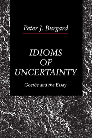 Cover image for Idioms of Uncertainty: Goethe and the Essay By Peter  J. Burgard