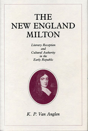 Cover image for The New England Milton: Literary Reception and Cultural Authority in the Early Republic By Kevin Van Anglen