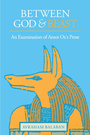 Cover image for Between God and Beast: An Examination of Amos Oz's Prose By Avraham Balaban