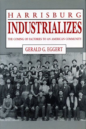 Cover image for Harrisburg Industrializes: The Coming of Factories to an American Community By Gerald G. Eggert