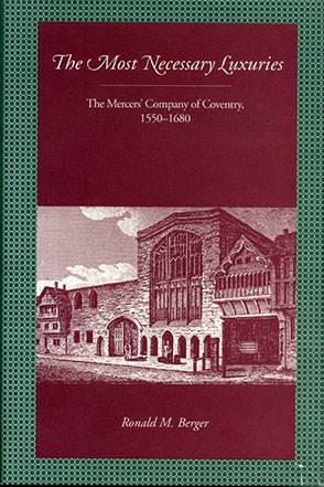 Cover image for The Most Necessary Luxuries: The Mercers' Company of Coventry, 1550–1680 By Ronald M. Berger