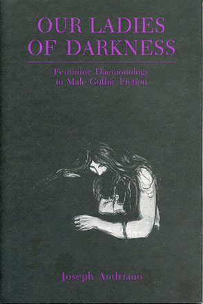 Cover image for Our Ladies of Darkness: Feminine Daemonology in Male Gothic Fiction By Joseph Andriano