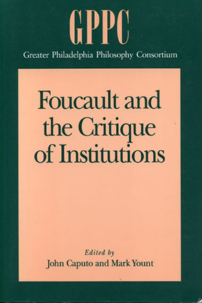 Cover image for Foucault and the Critique of Institutions Edited by John  D. Caputo and Mark Yount