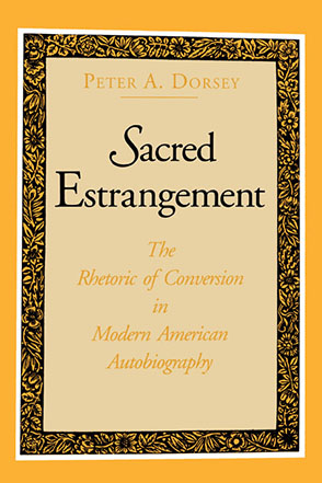 Cover image for Sacred Estrangement: The Rhetoric of Conversion in Modern American Autobiography By Peter  A. Dorsey