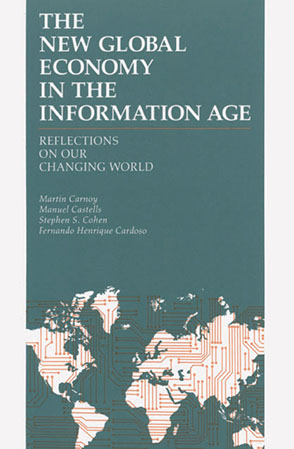 Cover image for The New Global Economy in the Information Age : Reflections on Our Changing World By Martin Carnoy, Manuel Castells, Stephen Cohen, and Fernando-Henrique Cardoso
