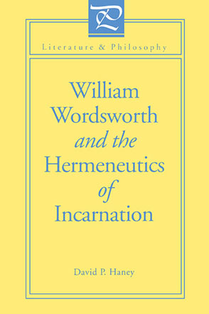 Cover image for William Wordsworth and the Hermeneutics of Incarnation By David Haney