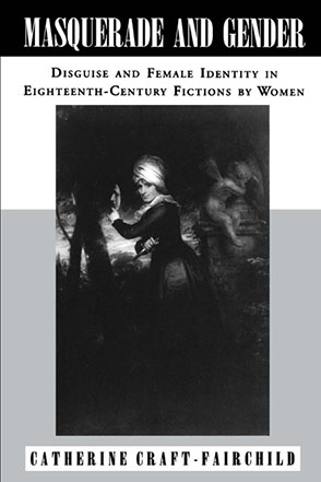 Cover image for Masquerade and Gender: Disguise and Female Identity in Eighteenth-Century Fictions by Women By Catherine A. Craft-Fairchild