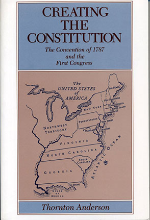 Cover image for Creating the Constitution: The Convention of 1787 and the First Congress By Thornton Anderson