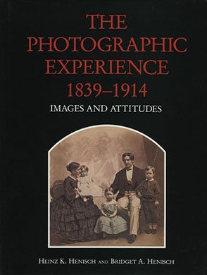 Cover image for The Photographic Experience, 1839–1914: Images and Attitudes By Heinz  K. Henisch and Bridget Ann Henisch