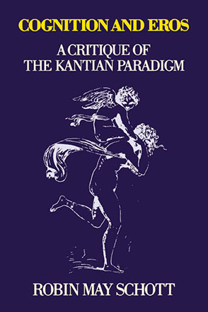 Cover image for Cognition and Eros: A Critique of the Kantian Paradigm By Robin Schott