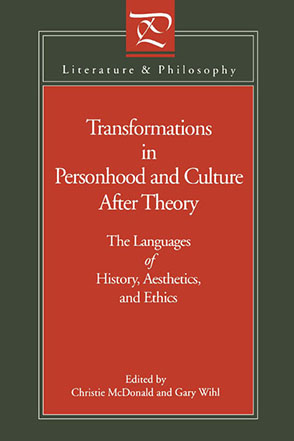 Cover image for Transformations in Personhood and Culture after Theory: The Languages of History, Aesthetics, and Ethics Edited by Christie McDonald and Gary Wihl