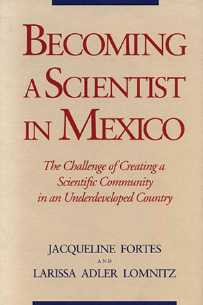 Cover image for Becoming a Scientist in Mexico: The Challenge of Creating a Scientific Community in an Underdeveloped Country By Jacqueline Fortes