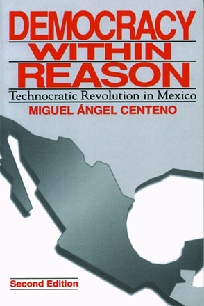 Cover image for Democracy Within Reason: Technocratic Revolution in Mexico By Miguel Angel Centeno