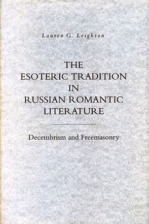 Cover image for The Esoteric Tradition in Russian Romantic Literature: Decembrism and Freemasonry By Lauren  G. Leighton