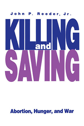 Cover image for Killing and Saving: Abortion, Hunger, and War By John P. J R. Reeder