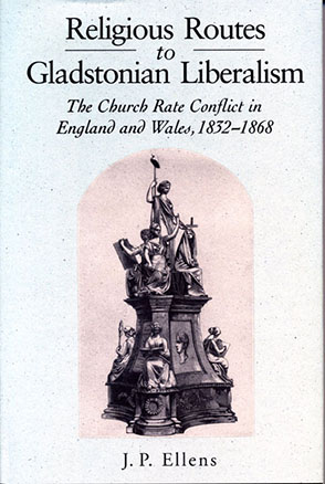 Cover image for Religious Routes to Gladstonian Liberalism: The Church Rate Conflict in England and Wales 1852–1868 By Jacob Ellens