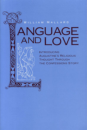 Cover image for Language and Love: Introducing Augustine's Religious Thought Through the Confessions Story By William Mallard