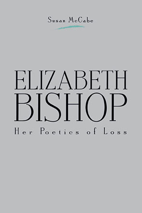 Cover image for Elizabeth Bishop: Her Poetics of Loss By Susan McCabe
