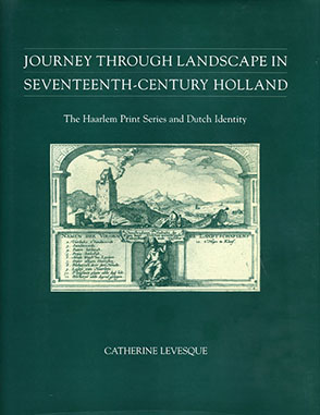 Cover image for Journey through Landscape in Seventeenth-Century Holland: The Haarlem Print Series and Dutch Identity By Catherine Levesque