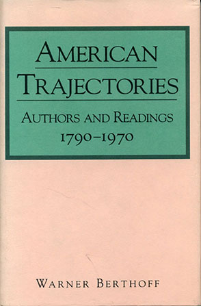 Cover image for American Trajectories: Authors and Readings, 1790–1970 By Warner Berthoff