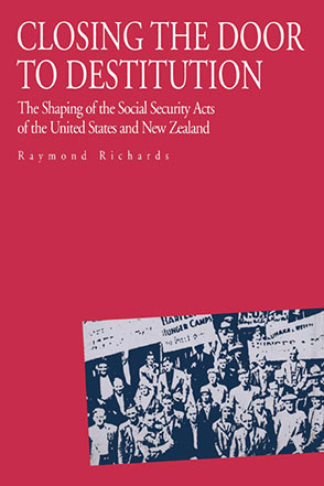 Cover image for Closing the Door to Destitution: The Shaping of the Social Security Acts of the United States and New Zealand By Raymond Richards