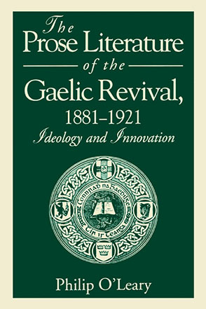 Cover image for The Prose Literature of the Gaelic Revival, 1881–1921: Ideology and Innovation By Philip O'Leary