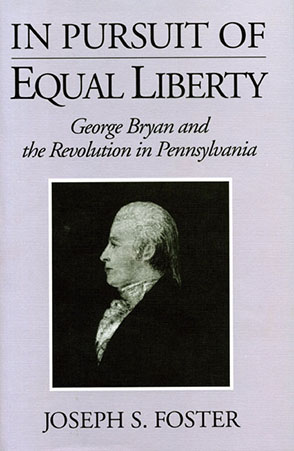 Cover image for In Pursuit of Equal Liberty: George Bryan and the Revolution in Pennsylvania By Joseph  S. Foster