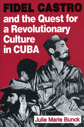 Cover image for Fidel Castro and the Quest for a Revolutionary Culture in Cuba By Julie Marie Bunck