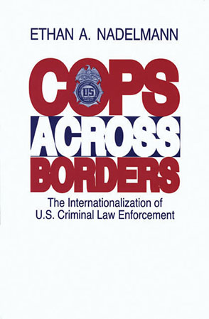 Cover image for Cops Across Borders: The Internationalization of U.S. Criminal Law Enforcement By Ethan Nadelmann