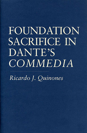 "Cover image for Foundation Sacrifice in Dante's ""Commedia"" By Ricardo  J. Quinones"