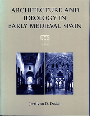 Cover image for Architecture and Ideology in Early Medieval Spain By Jerrilynn  D. Dodds